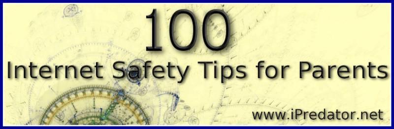 100-Internet Safety Tips for Parents-Michael Nuccitelli, Psy.D.-iPredator Inc.-New-York-text image